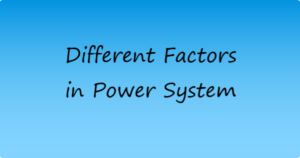 Demand, Load, Diversity, Plant Capacity And Plant Use Factor in Power System